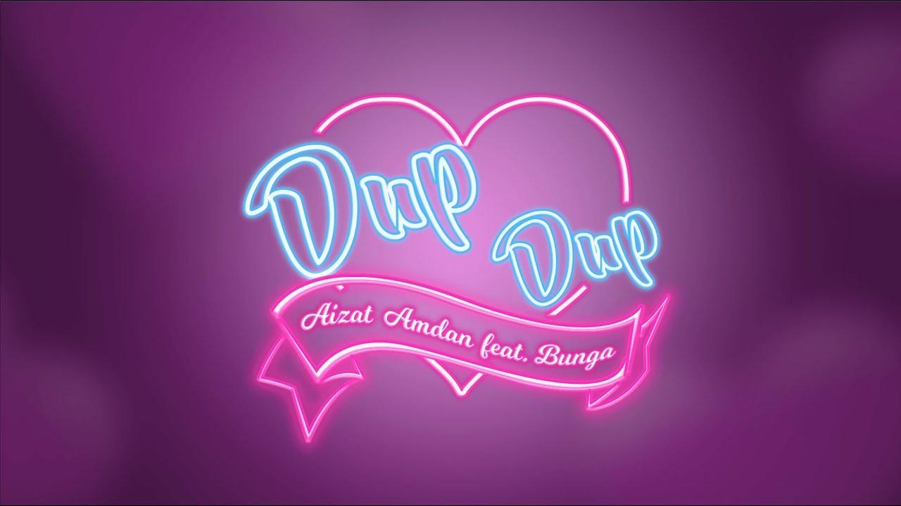Lirik Lagu Aizat Amdan - Dup Dup feat. Bunga