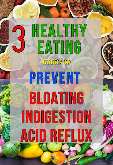3 Healthy Eating Habits to Prevent Bloating, Indigestion, and Acid Reflux