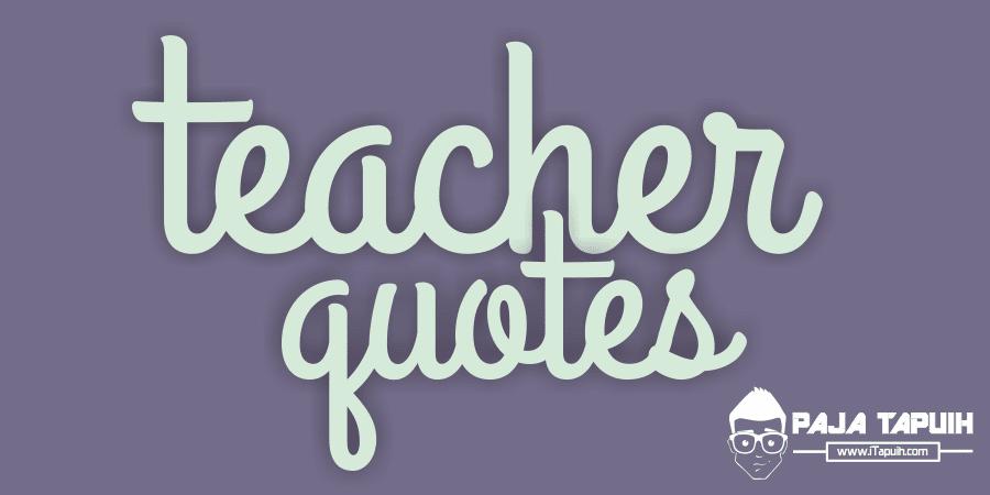 5 Quotes Keren Tentang Teacher
