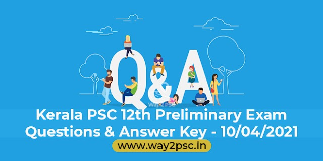 Kerala PSC 12th Preliminary Exam Questions & Answer Key - 10/04/2021