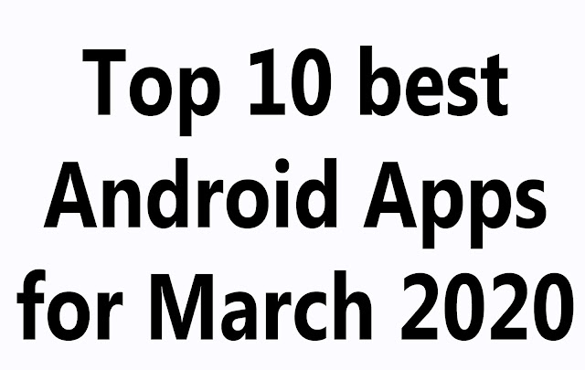 Top 10 best Android Apps for March 2020