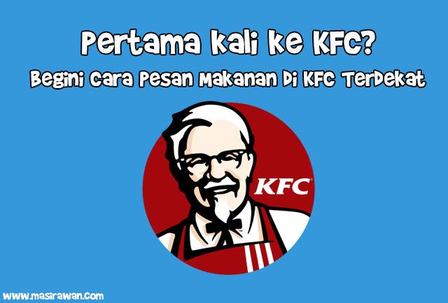 Pertama kali ke KFC? Begini Cara Pesan Makanan di KFC Terdekat