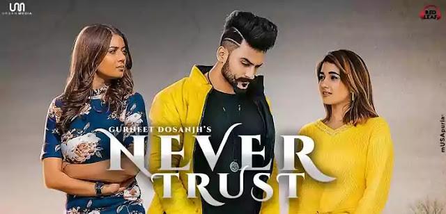 NEVER TRUST LYRICS – GURNEET DOSANJH | NewLyricsMedia.Com