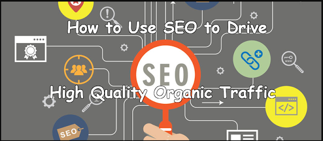 Use SEO to Drive High Quality Organic Traffic