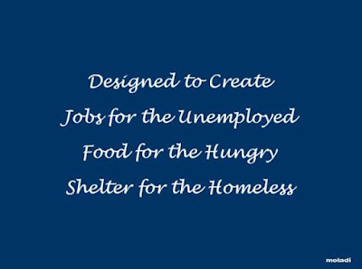 designed to create jobs for the unemployed Food for the hungry Shelter for the homeless