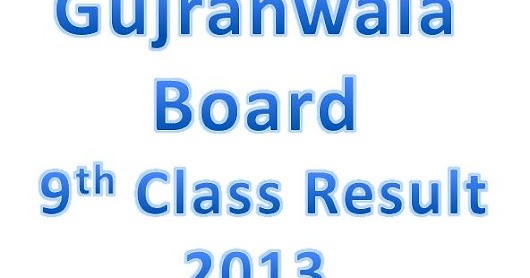 9th Class Result 2013 BISE Gujranwala Board