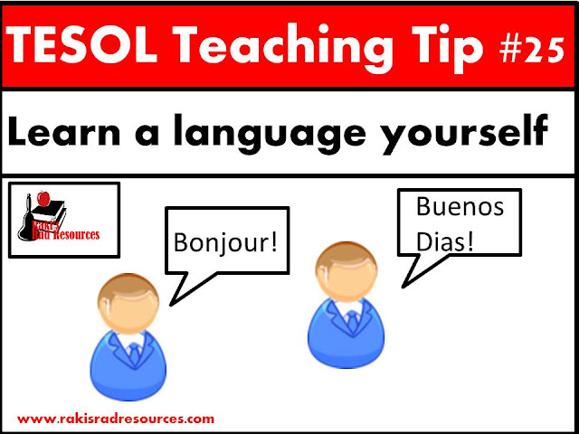 TESOL Teaching Tip #25 - Learn a language yourself. By learning a language, you understand what your esl or ell students are going through. Find out more about this at my blog - Raki's Rad Resources.