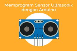 Cara Mudah Memprogram Sensor Ultrasonik di Arduino UNO