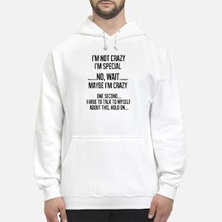 I'm Not Crazy I'm Special No Wait Maybe I'm Crazy Shirt 6