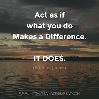 "Featured image of the article ""37 Inspirational Quotes About Life"": 22. ""Act as if what you do makes a difference. It does."" - William James"
