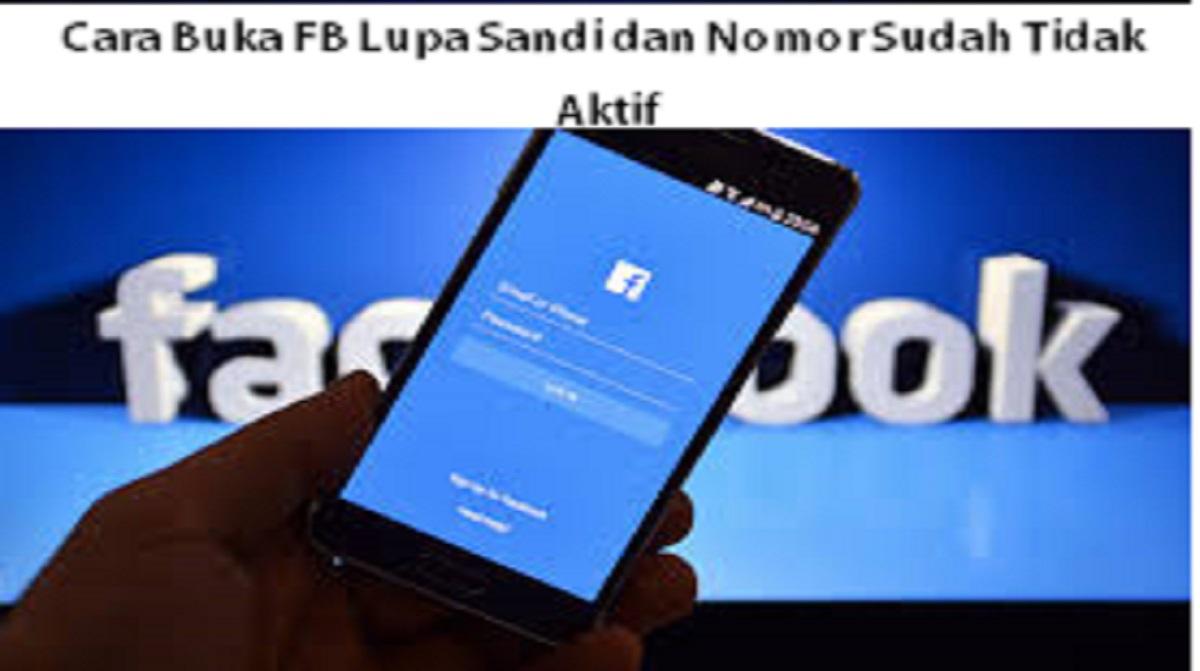 Cara Buka FB Lupa Sandi dan Nomor Sudah Tidak Aktif