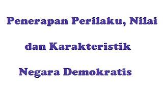 Penerapan Perilaku, Nilai dan Karakteristik Negara Demokratis