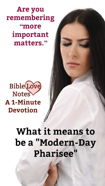 We sometimes misunderstand the reason Jesus condemned the Pharisees. It wasn't so much what they did but why they did it and what they didn't do. This 1-minute devotion explains. #Pharisees #BibleLoveNotes #Bible #Devotions