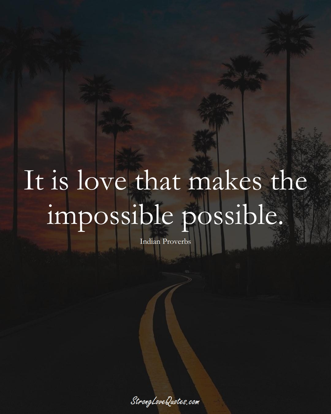 It is love that makes the impossible possible. (Indian Sayings);  #AsianSayings