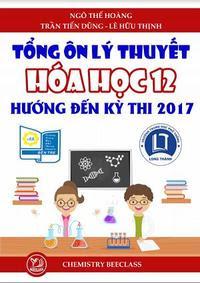 Tổng ôn lý thuyết Hóa học 12 hướng đến kỳ thi THPT Quốc gia