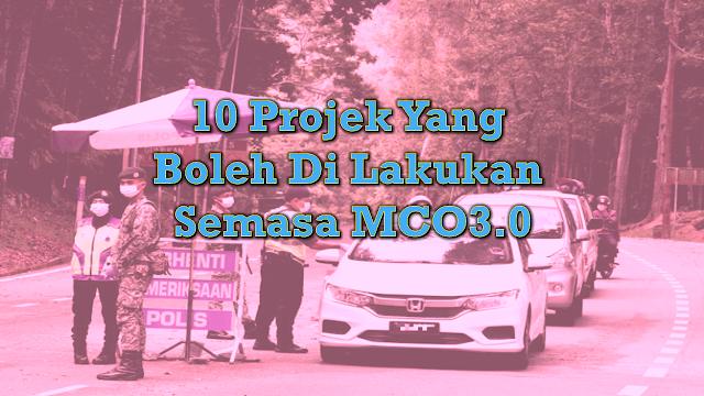 10 Projek Yang Boleh Di Lakukan Semasa MCO3.0