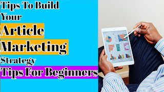 Tips To Build Your Article Marketing Strategy | Tips For Beginners