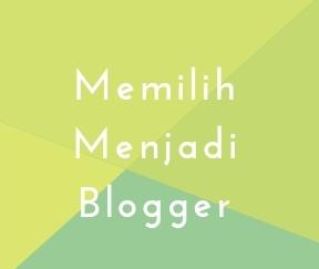 Memilih Menjadi Blogger