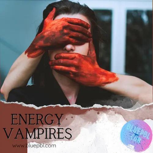 Energy suckers Vampires 7 signs of Energy Vampires