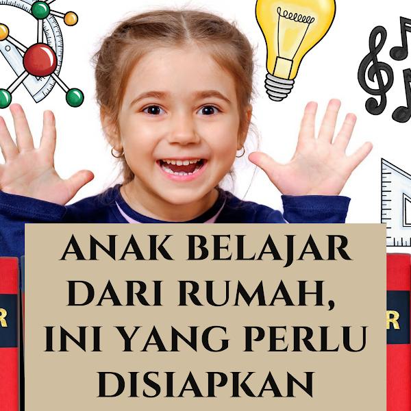 Anak Belajar Dari Rumah, Ini Yang Perlu Disiapkan