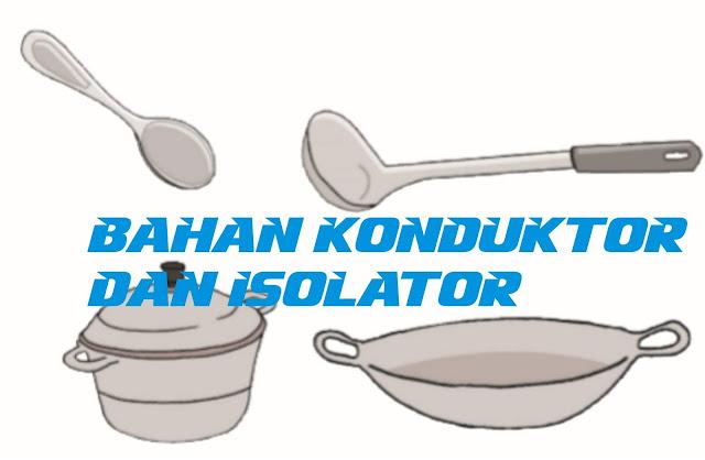 Bahan Konduktor dan Isolator