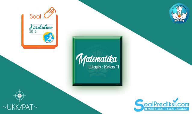 Latihan Soal PAT Matematika Wajib Kelas 11 SMA 2020 K13 dan Jawaban