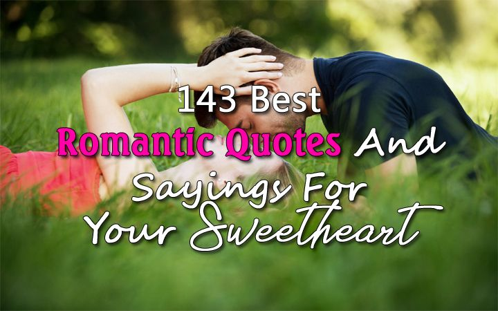 143 Best Romantic Quotes And Sayings For Your Sweetheart