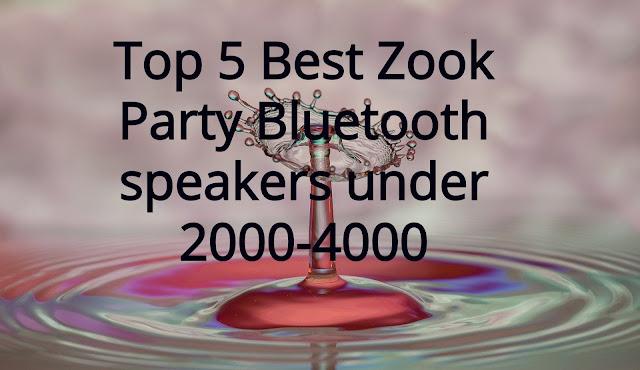 Top 5 Best Zook Party Bluetooth speakers under 2000-4000