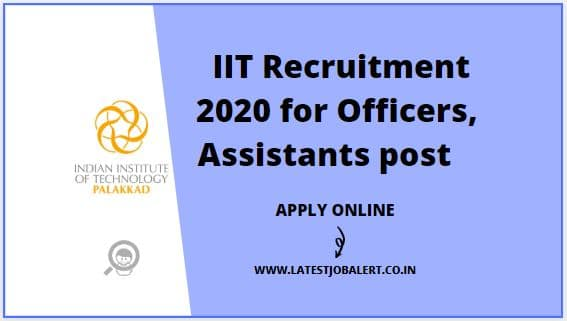 IIT Recruitment 2020 for Officers, Assistants & Technical post online form