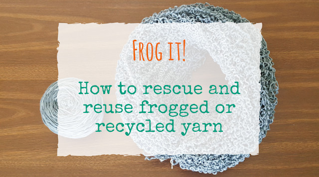 How to rescue and reuse frogged or recycled yarn for knit and crochet projects
