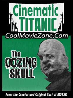 Cinematic Titanic: The Oozing Skull (2007)