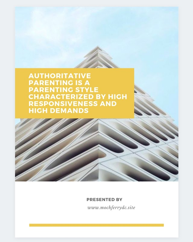 Authoritative Parenting is a Parenting Style Characterized by High Responsiveness and High Demands