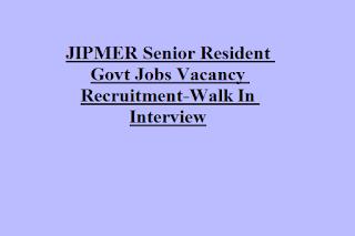 JIPMER Senior Resident Govt Jobs Vacancy Recruitment-Walk In Interview