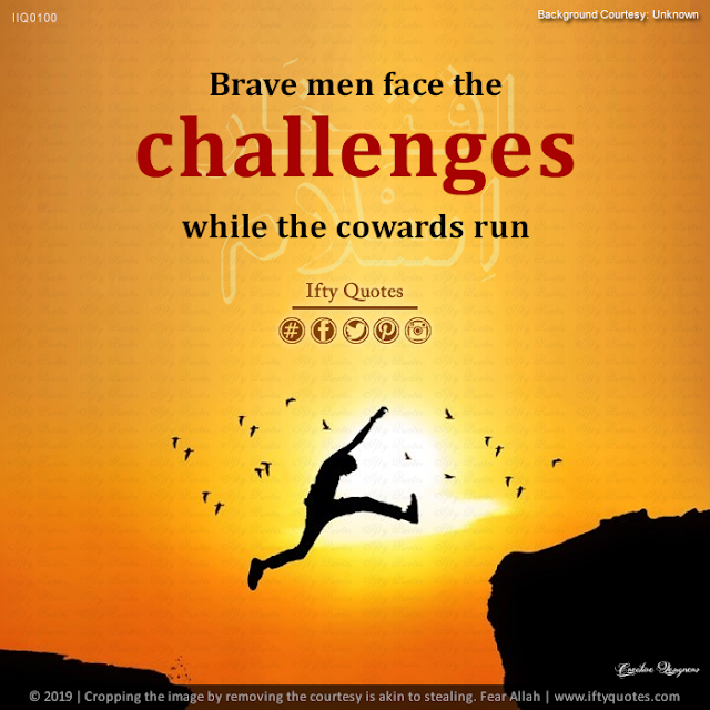 Ifty Quotes | Brave men face the challenges while the cowards run. | Iftikhar Islam