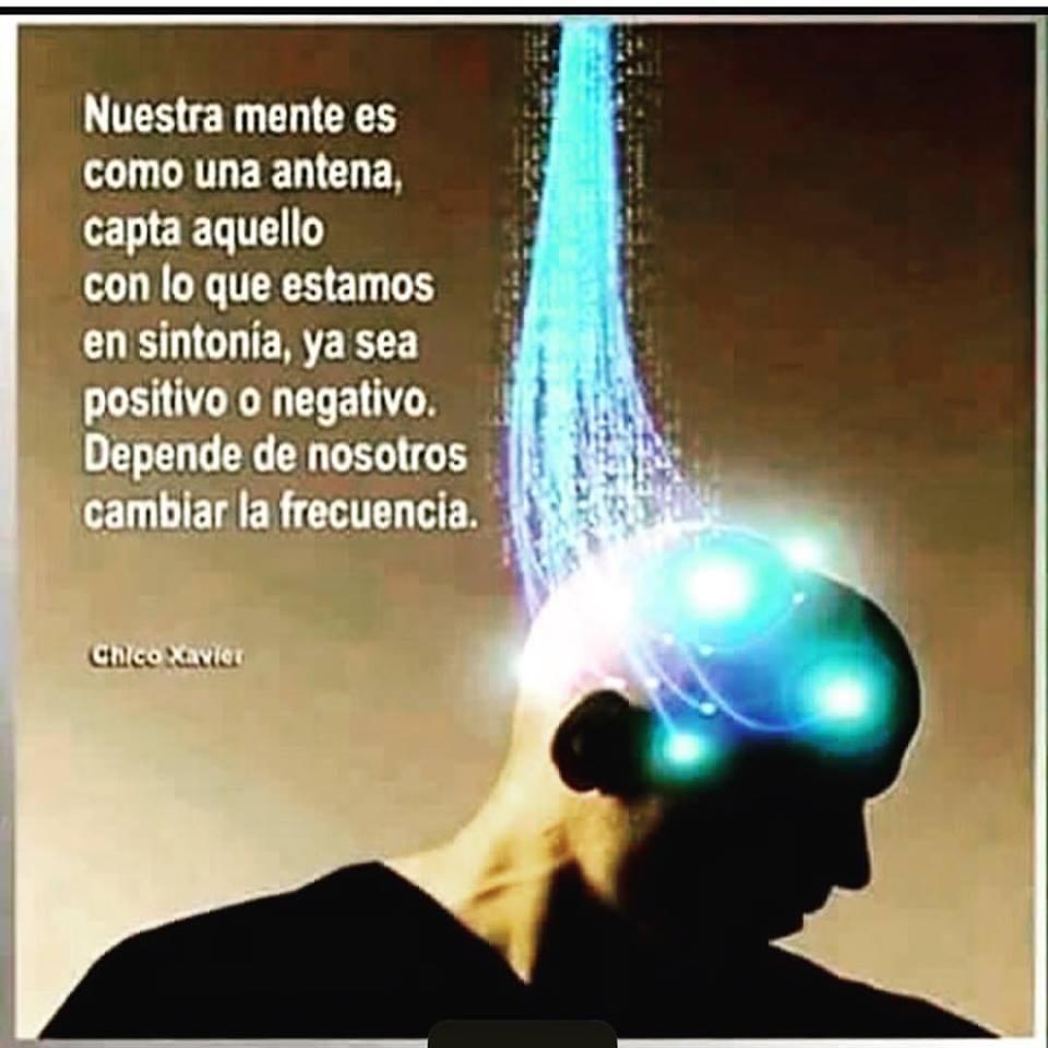 Nuestra mente es como una antena, capta aquello con lo que estamos es sintonía, ya sea positivo o negativo. Depende de nosotros cambiar la frecuencia.