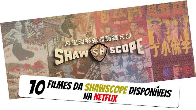 10-filmes-da-shawscope-na-netflix
