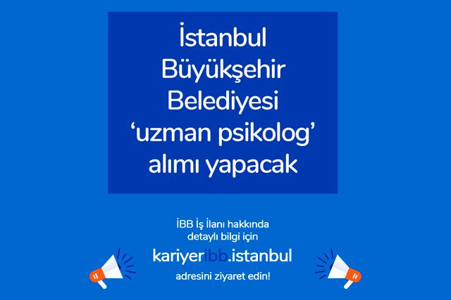 İstanbul Büyükşehir Belediyesi uzman psikolog alımı yapacak. Uzman psikolog iş başvurusu kriterleri neler? Detaylar kariyeribb.com'da!