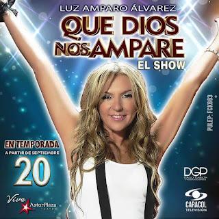 Que Dios nos Ampare El show por Luz Amparo Alvarez