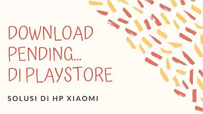 Solusi Terbaru Atasi DOWNLOAD PENDING Playstore di HP Xiaomi