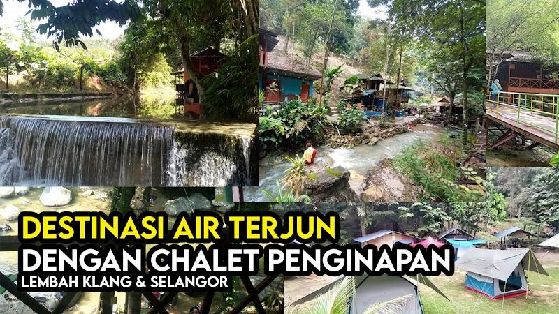 Destinasi Percutian Air Terjun Dengan Chalet Penginapan Di Lembah Klang dan Selangor