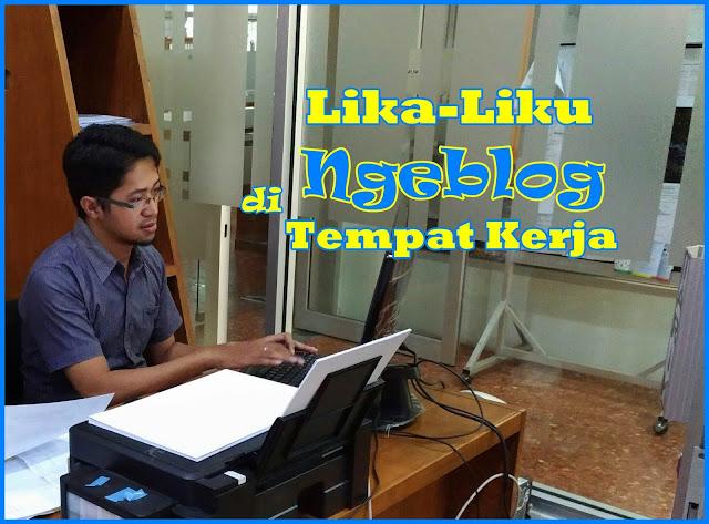 Lika-Liku Ngeblog di Tempat Kerja