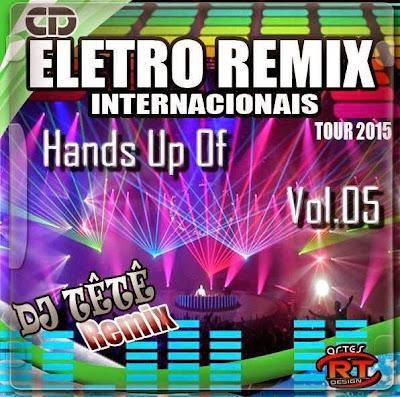 Eletro Remix Internacionais Hands Up Of Vol.05 2015 - DJ TÊTÊ REMIX