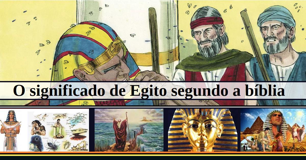 O significado de Egito segundo a bíblia