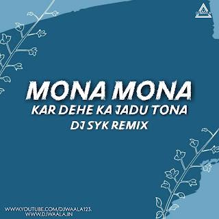 MONA MONA KAR DEHE KA JADU TONA (REMIX) - DJ SYK REMIX
