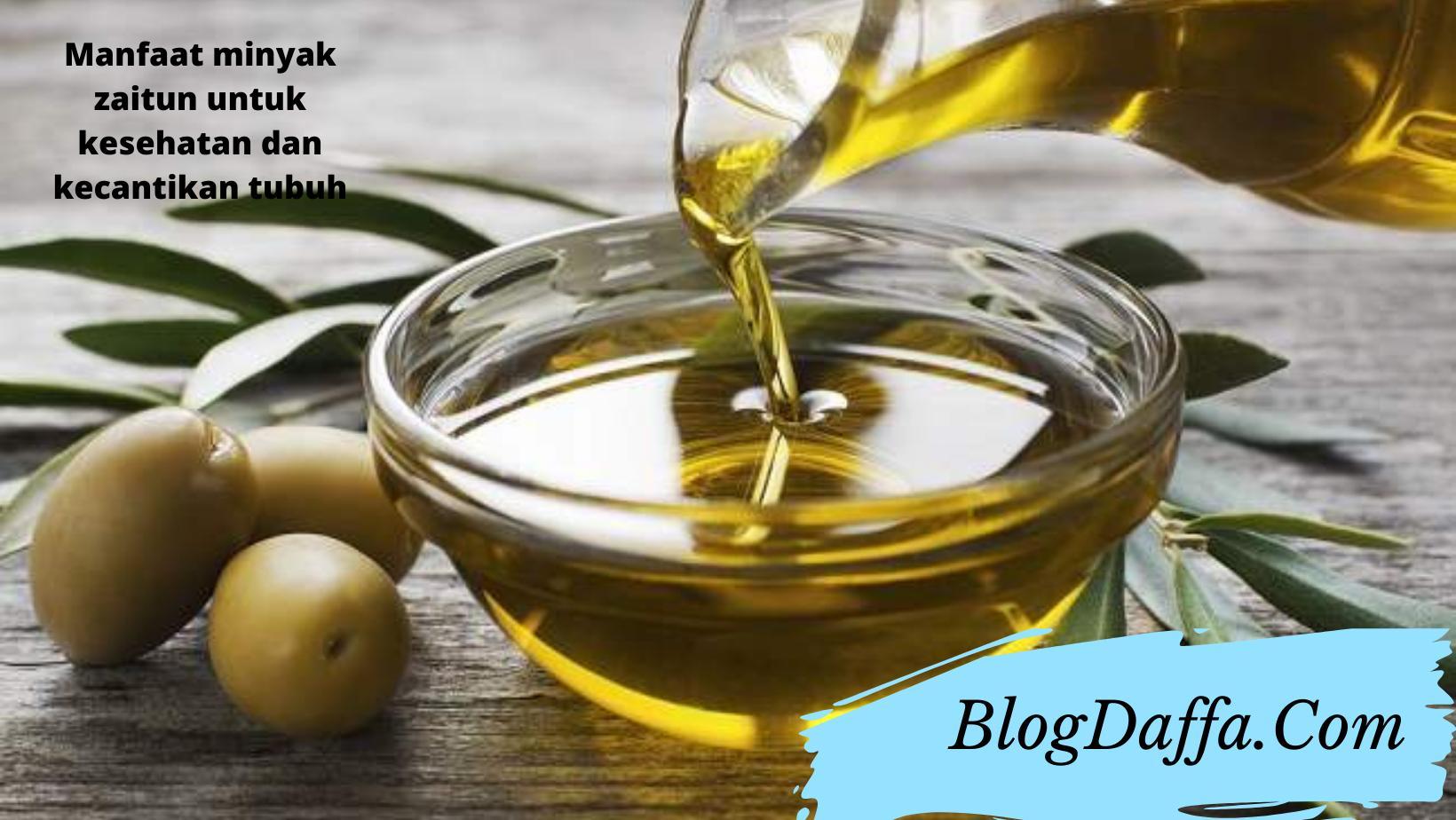 Manfaat minyak zaitun untuk kesehatan dan kecantikan tubuh