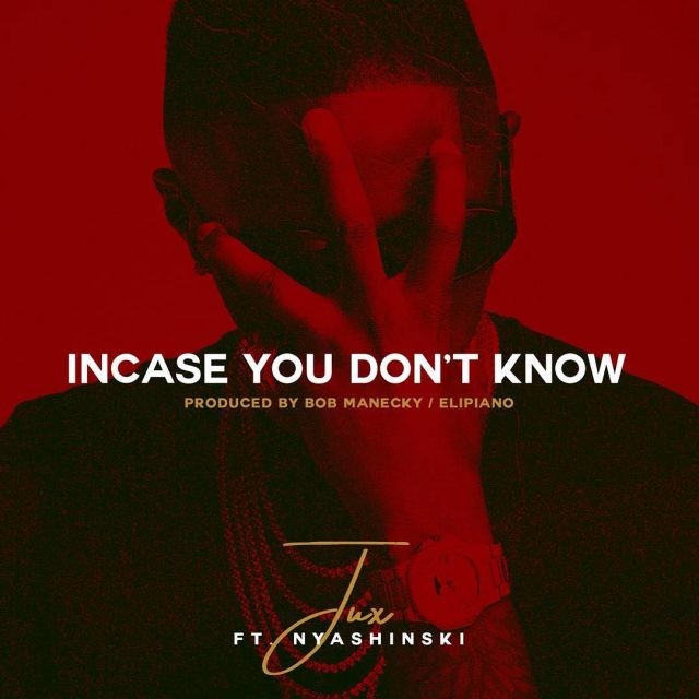 Jux Ft. Nyashinski - Incase You Dont Know