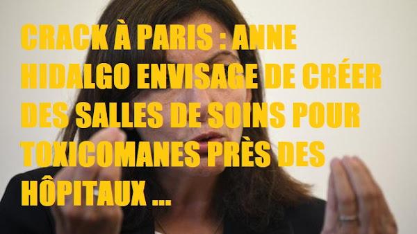 CRACK À PARIS : ANNE HIDALGO ENVISAGE DE CRÉER DES SALLES DE SOINS POUR TOXICOMANES PRÈS DES HÔPITAUX