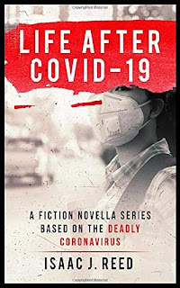 Life After COVID-19: A Novella Series Based on the Deadly Coronavirus by Isaac J. Reed