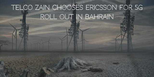 Telco Zain chooses Ericsson for 5G roll out in Bahrain