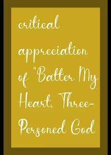 "critical appreciation of ""Batter My Heart, Three-Personed God"